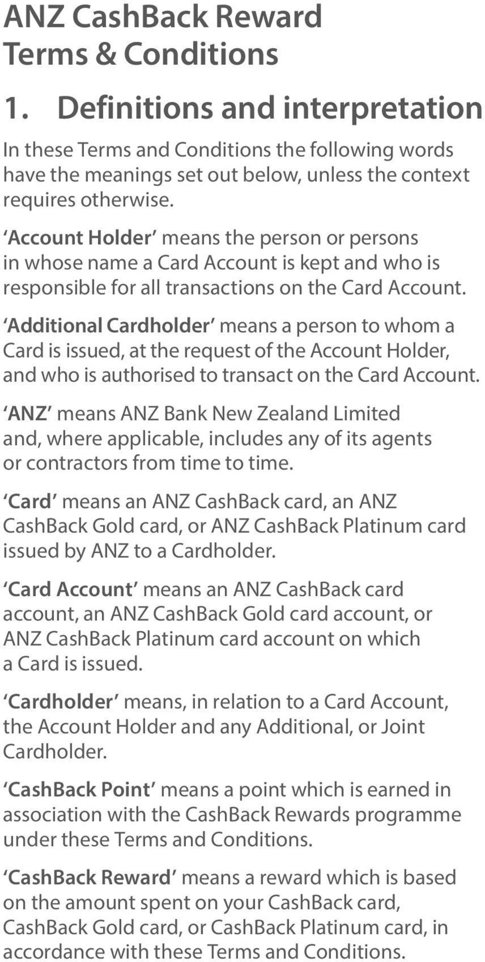 Additional Cardholder means a person to whom a Card is issued, at the request of the Account Holder, and who is authorised to transact on the Card Account.