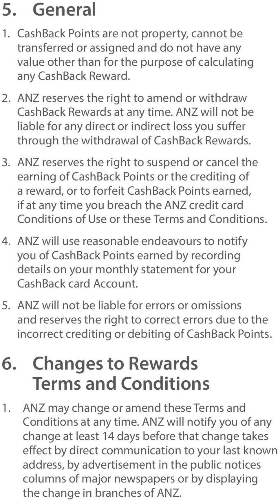 ANZ reserves the right to suspend or cancel the earning of CashBack Points or the crediting of a reward, or to forfeit CashBack Points earned, if at any time you breach the ANZ credit card Conditions