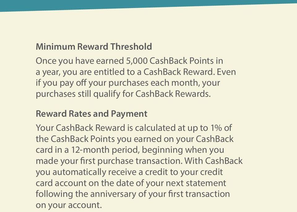 Reward Rates and Payment Your CashBack Reward is calculated at up to 1% of the CashBack Points you earned on your CashBack card in a 12-month period,