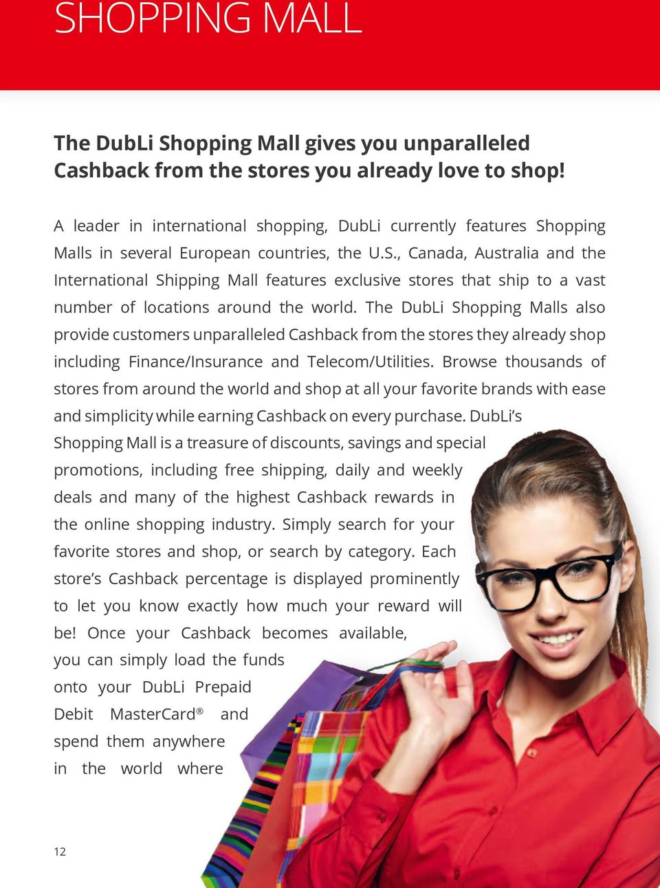 opping Malls in several European countries, the U.S., Canada, Australia and the International Shipping Mall features exclusive stores that ship to a vast number of locations around the world.