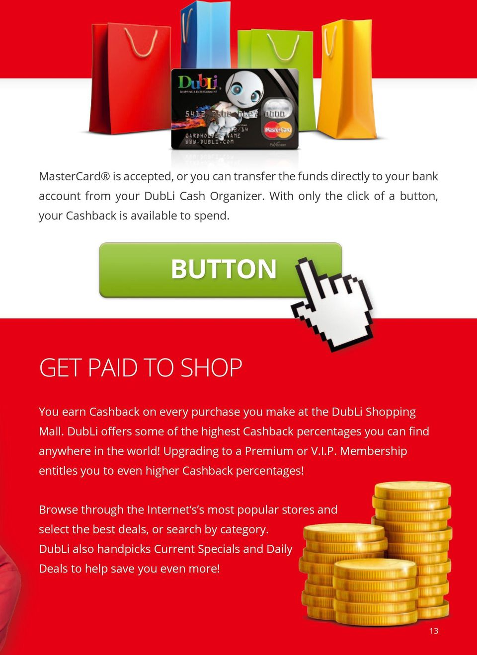 Button Get Paid to Shop You earn Cashback on every purchase you make at the DubLi Shopping Mall.