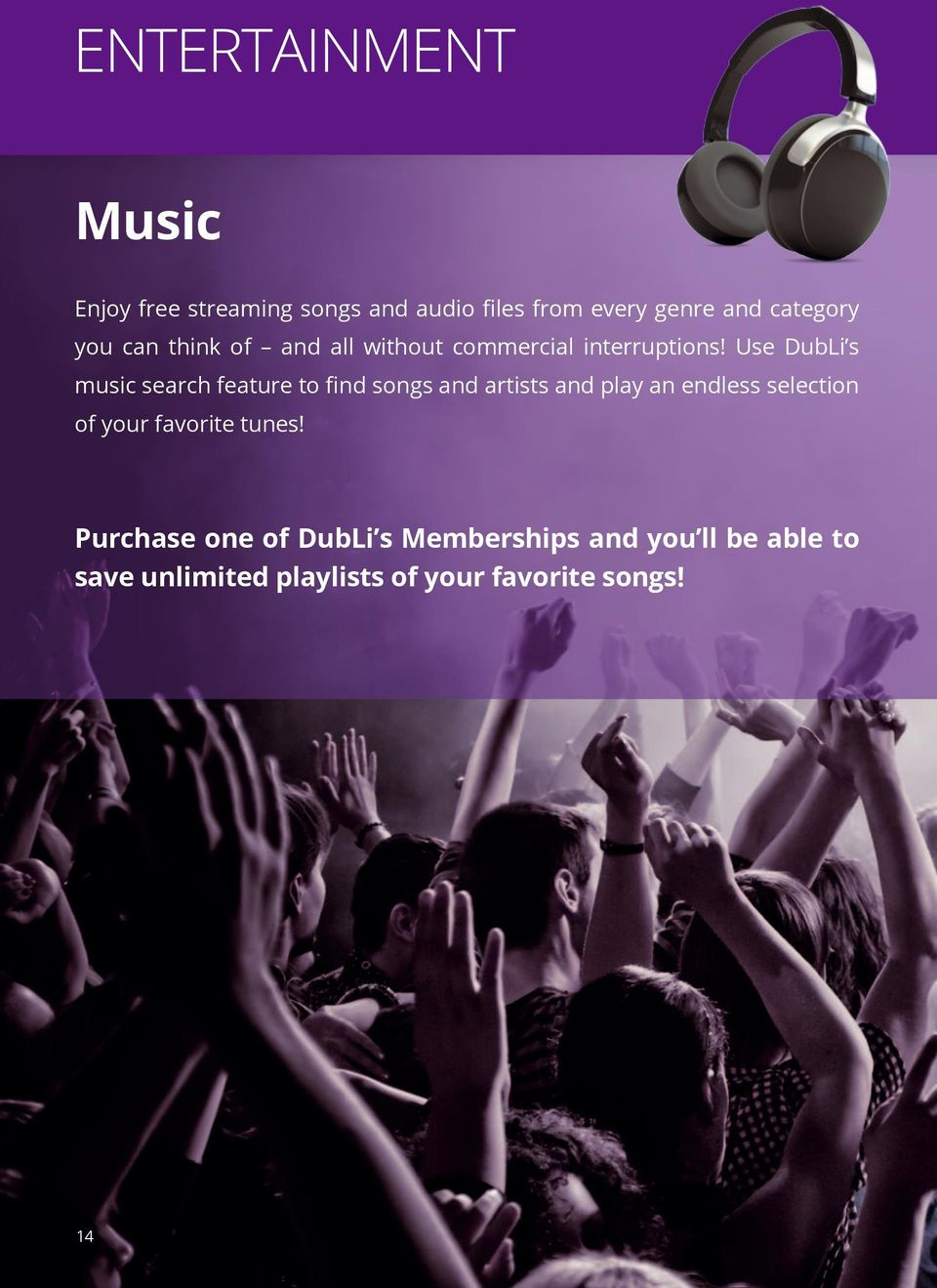Use DubLi s music search feature to find songs and artists and play an endless selection of