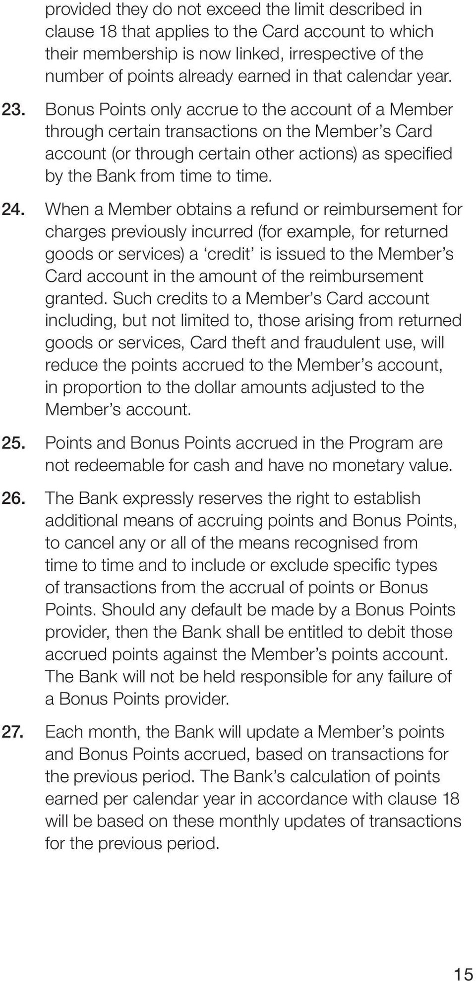 Bonus Points only accrue to the account of a Member through certain transactions on the Member s Card account (or through certain other actions) as specified by the Bank from time to time. 24.