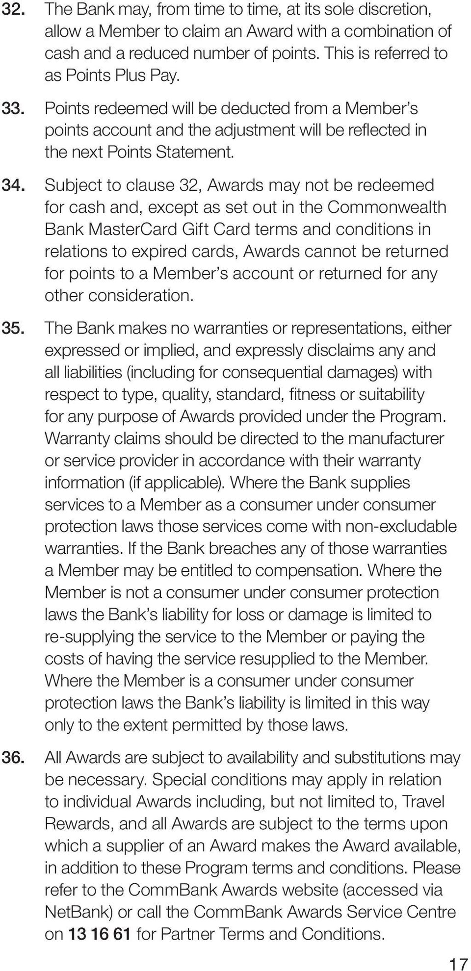 Subject to clause 32, Awards may not be redeemed for cash and, except as set out in the Commonwealth Bank MasterCard Gift Card terms and conditions in relations to expired cards, Awards cannot be