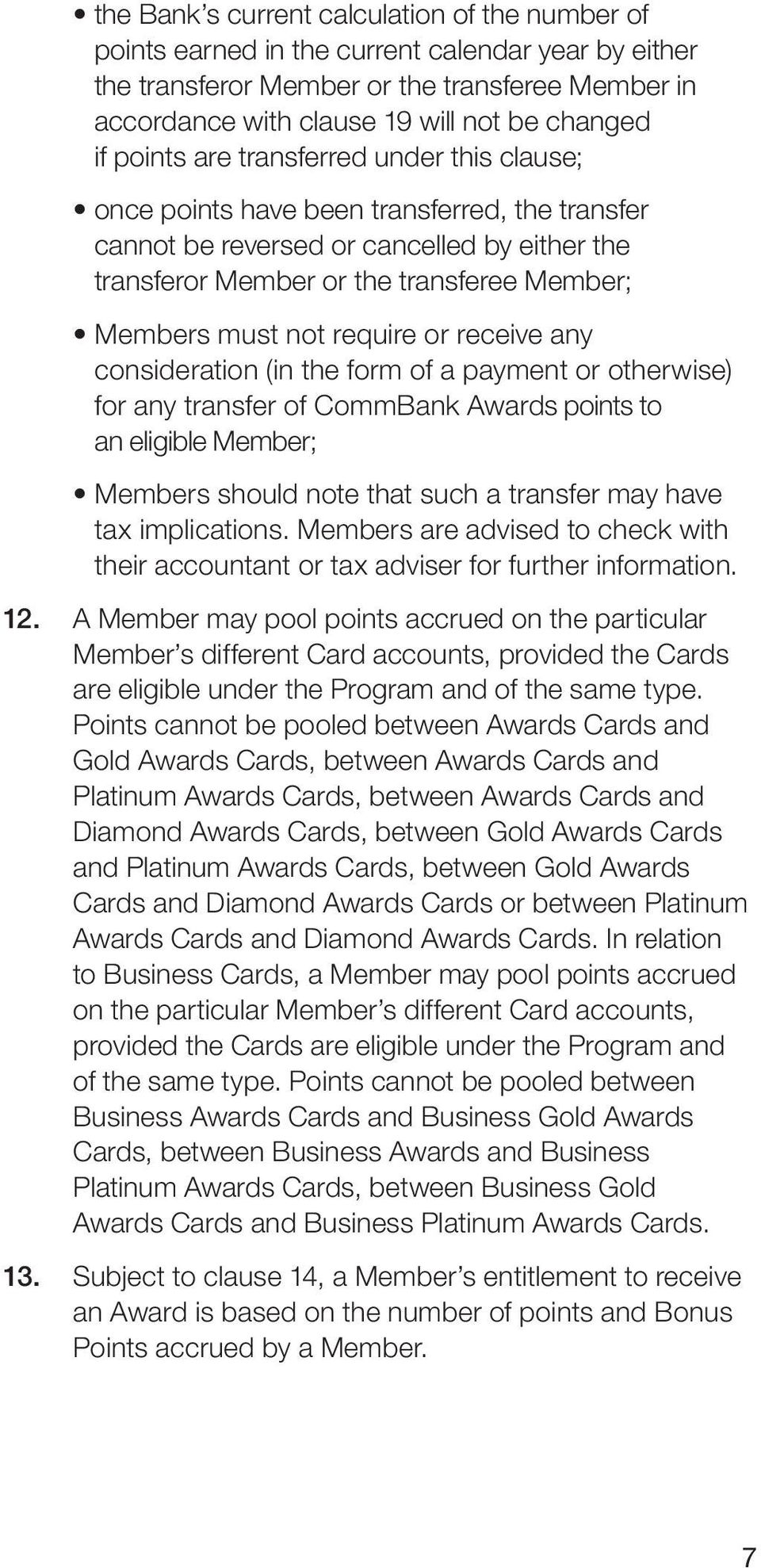 require or receive any consideration (in the form of a payment or otherwise) for any transfer of CommBank Awards points to an eligible Member; Members should note that such a transfer may have tax