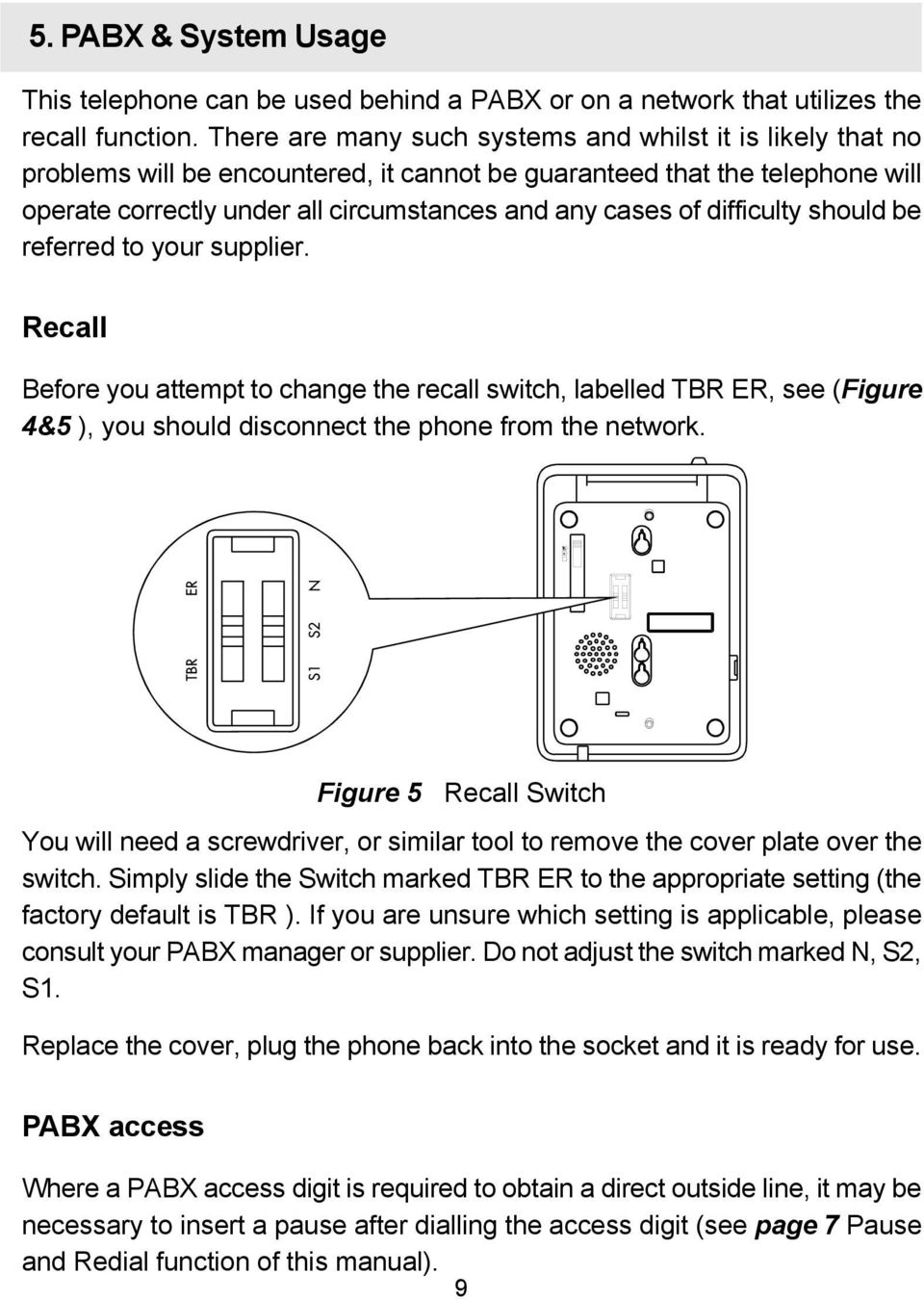 difficulty should be referred to your supplier. Recall Before you attempt to change the recall switch, labelled TBR ER, see (Figure 4&5 ), you should disconnect the phone from the network.