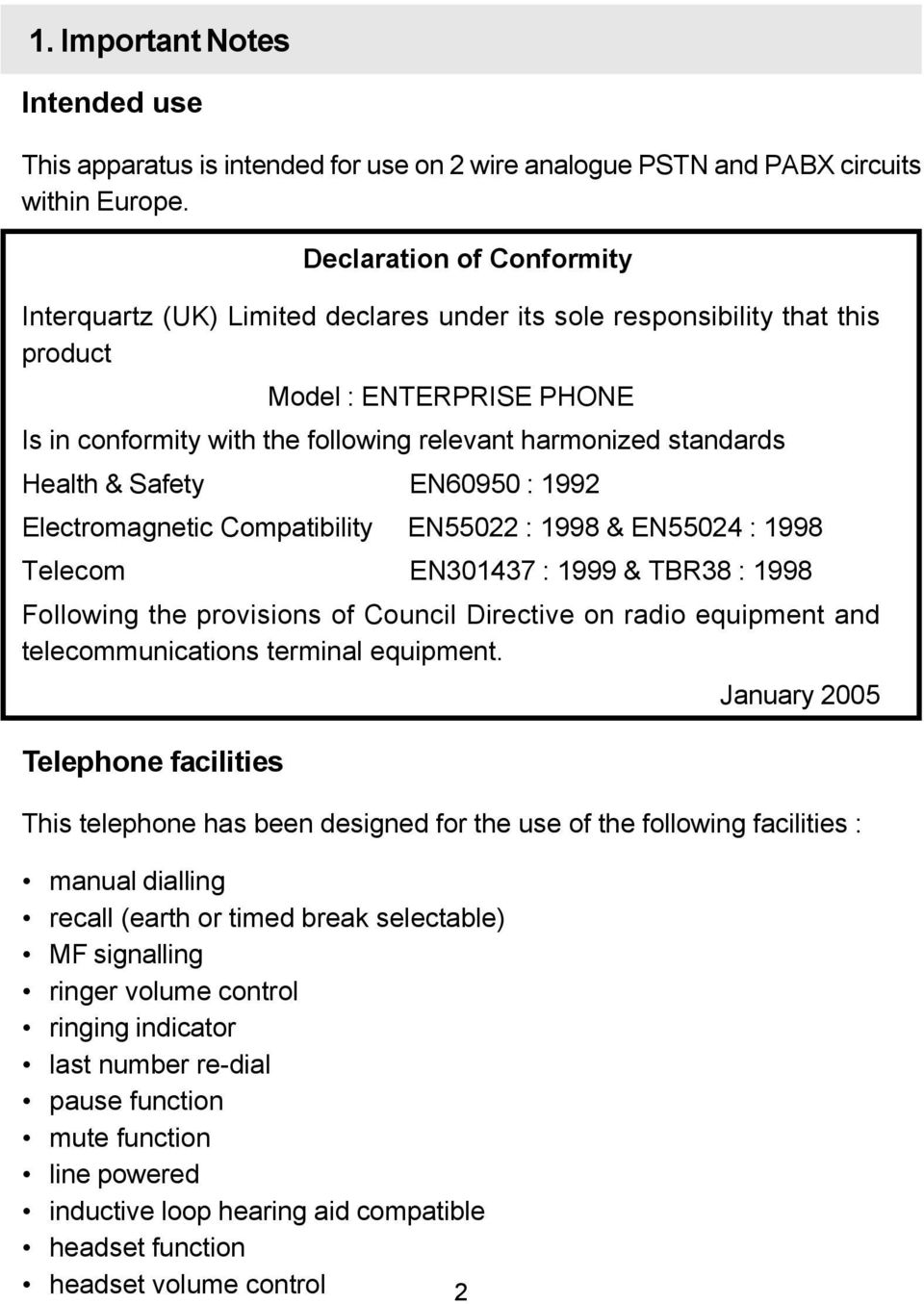 Health & Safety EN60950 : 1992 Electromagnetic Compatibility EN55022 : 1998 & EN55024 : 1998 Telecom EN301437 : 1999 & TBR38 : 1998 Following the provisions of Council Directive on radio equipment
