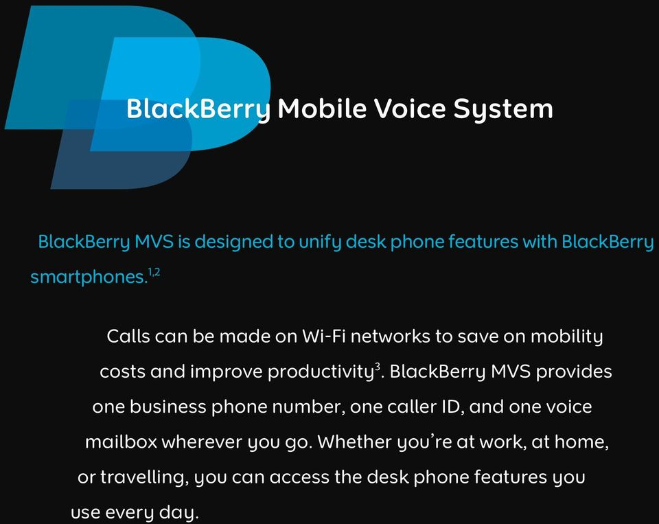 1,2 Calls can be made on Wi-Fi networks to save on mobility costs and improve productivity 3.