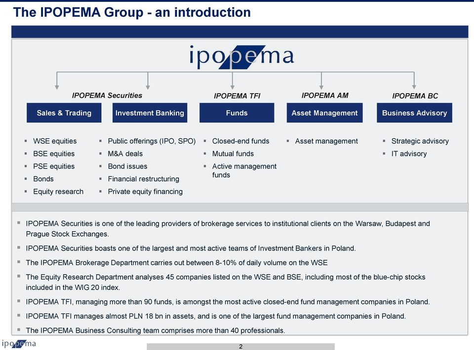 research Private equity financing IPOPEMA Securities is one of the leading providers of brokerage services to institutional clients on the Warsaw, Budapest and Prague Stock Exchanges.