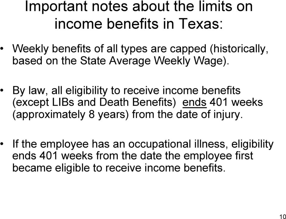 By law, all eligibility to receive income benefits (except LIBs and Death Benefits) ends 401 weeks (approximately