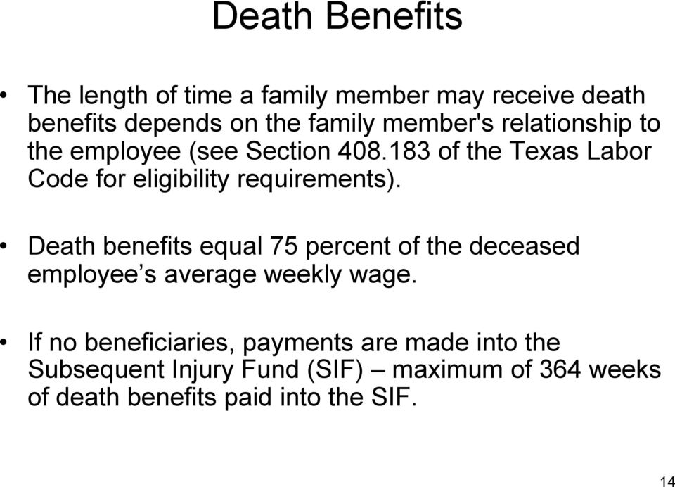 Death benefits equal 75 percent of the deceased employee s average weekly wage.