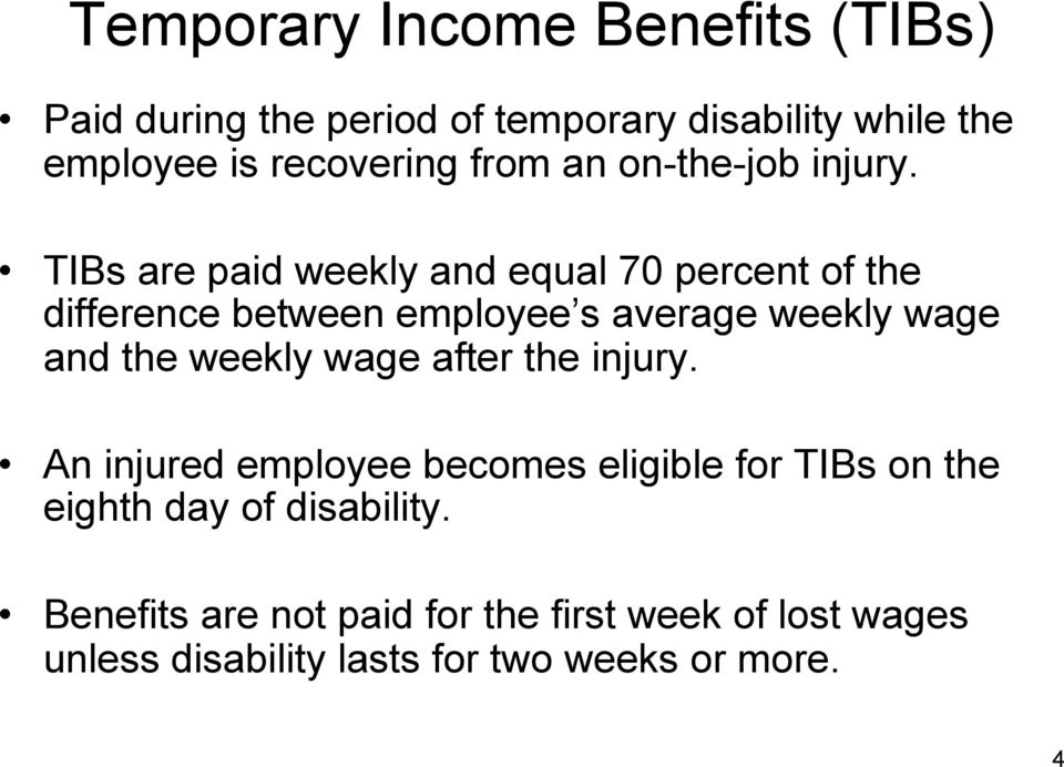 TIBs are paid weekly and equal 70 percent of the difference between employee s average weekly wage and the weekly