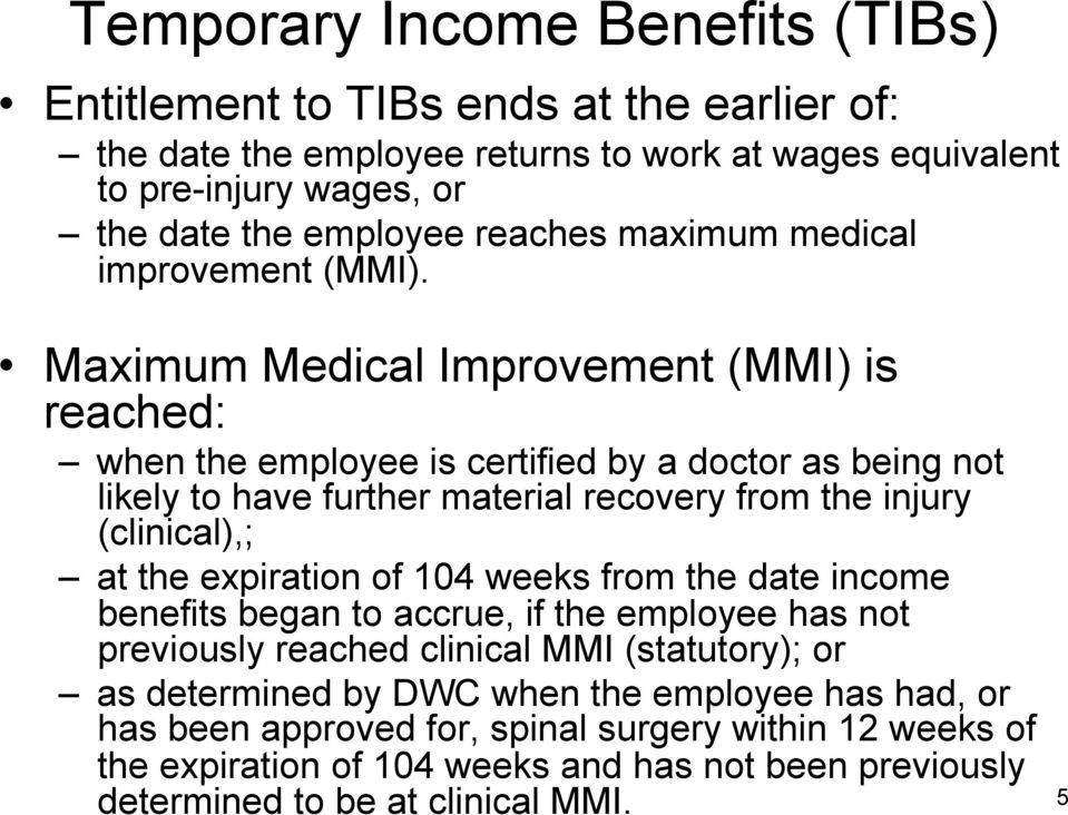 Maximum Medical Improvement (MMI) is reached: when the employee is certified by a doctor as being not likely to have further material recovery from the injury (clinical),; at the