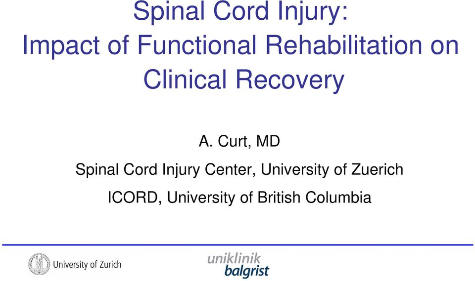 Curt, MD Spinal Cord Injury Center,