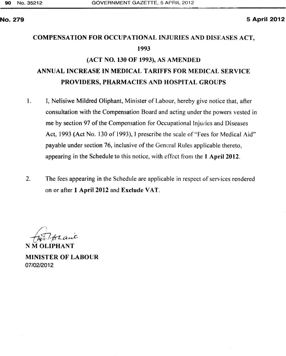 I, Nelisiwe Mildred Oliphant, Minister of Labour, hereby give notice that, after consultation with the Compensation Board and acting under the powers vested in me by section 97 of the Compensation
