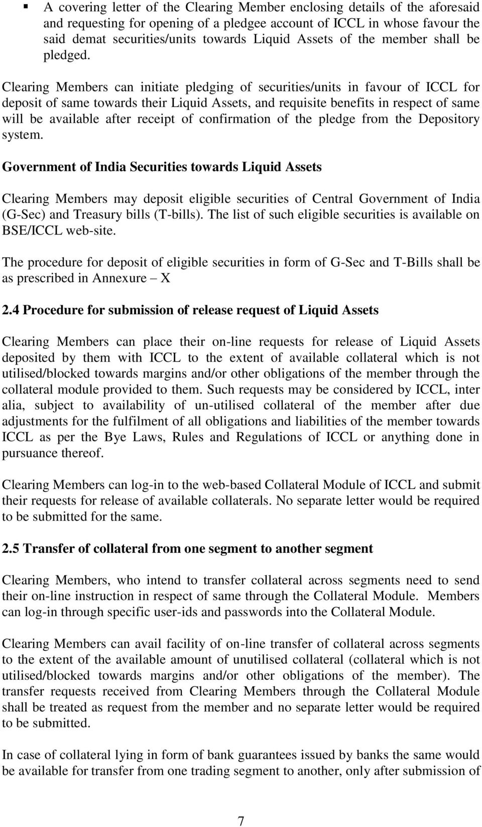 Clearing Members can initiate pledging of securities/units in favour of ICCL for deposit of same towards their Liquid Assets, and requisite benefits in respect of same will be available after receipt