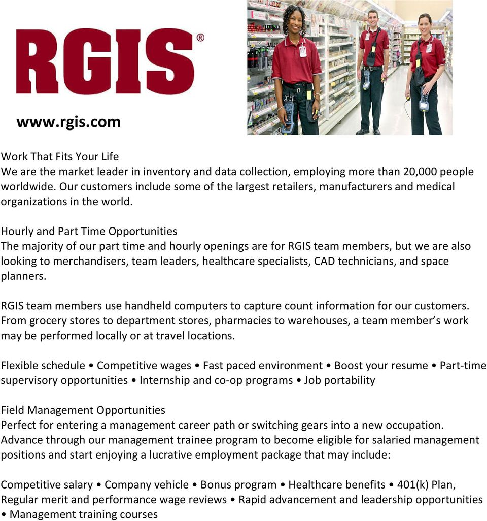 Hourly and Part Time Opportunities The majority of our part time and hourly openings are for RGIS team members, but we are also looking to merchandisers, team leaders, healthcare specialists, CAD
