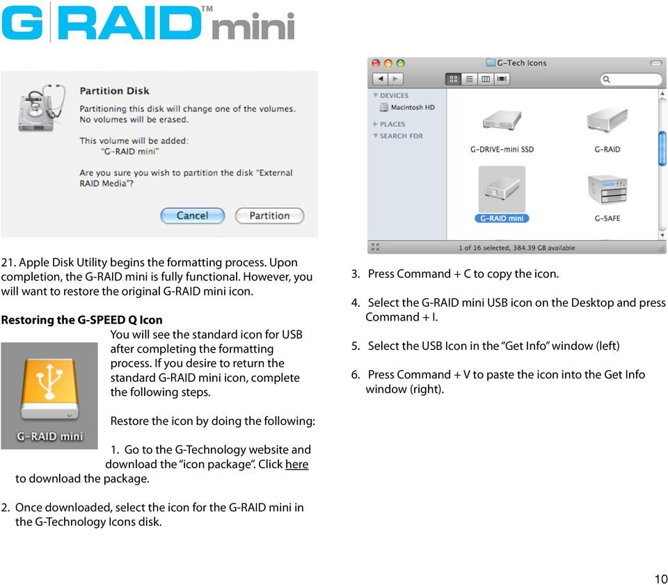 Press Command + C to copy the icon. 4. Select the G-RAID mini USB icon on the Desktop and press Command + I. 5. Select the USB Icon in the Get Info window (left) 6.