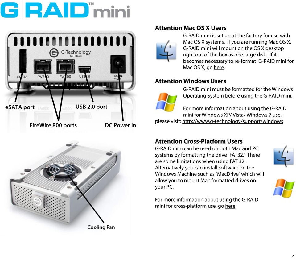 Attention Windows Users G-RAID mini must be formatted for the Windows Operating System before using the G-RAID mini.