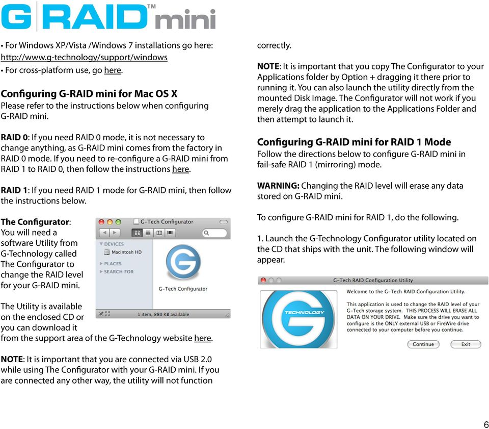 RAID 0: If you need RAID 0 mode, it is not necessary to change anything, as G-RAID mini comes from the factory in RAID 0 mode.