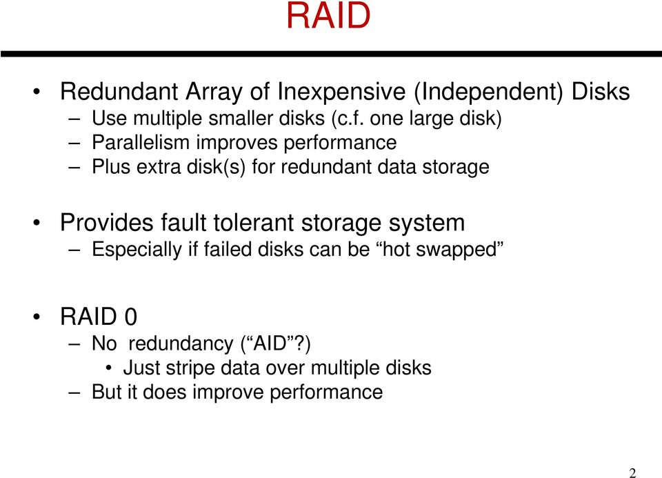 one large disk) Parallelism improves performance Plus extra disk(s) for redundant data