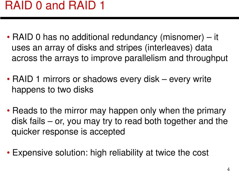 disk every write happens to two disks Reads to the mirror may happen only when the primary disk fails or, you