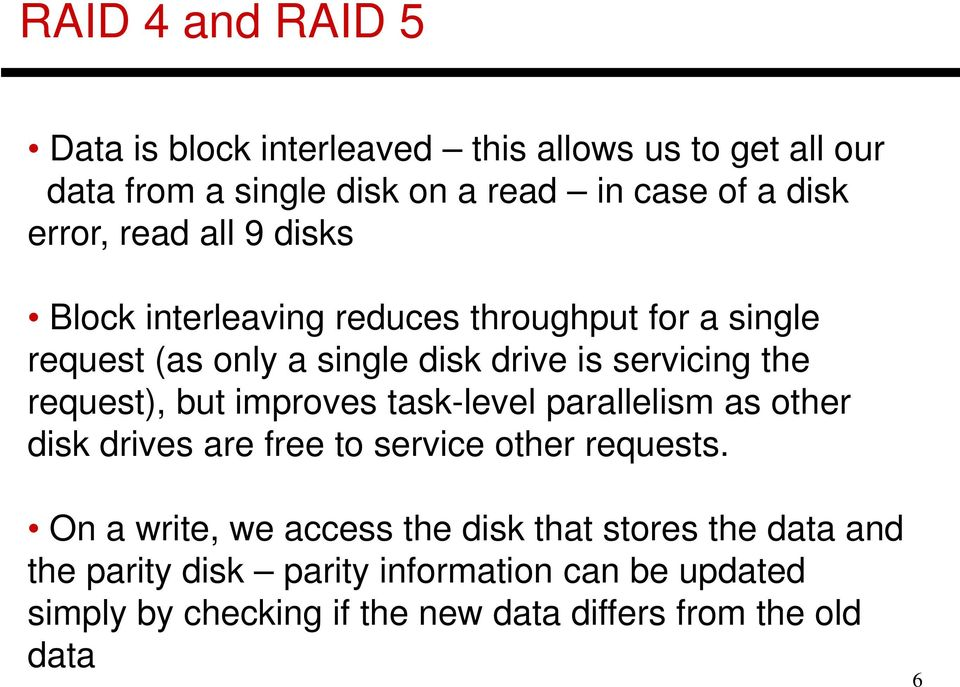request), but improves task-level parallelism as other disk drives are free to service other requests.