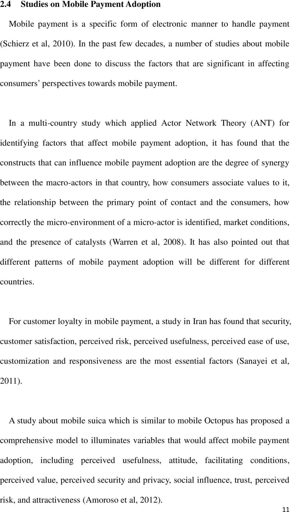In a multi-country study which applied Actor Network Theory (ANT) for identifying factors that affect mobile payment adoption, it has found that the constructs that can influence mobile payment