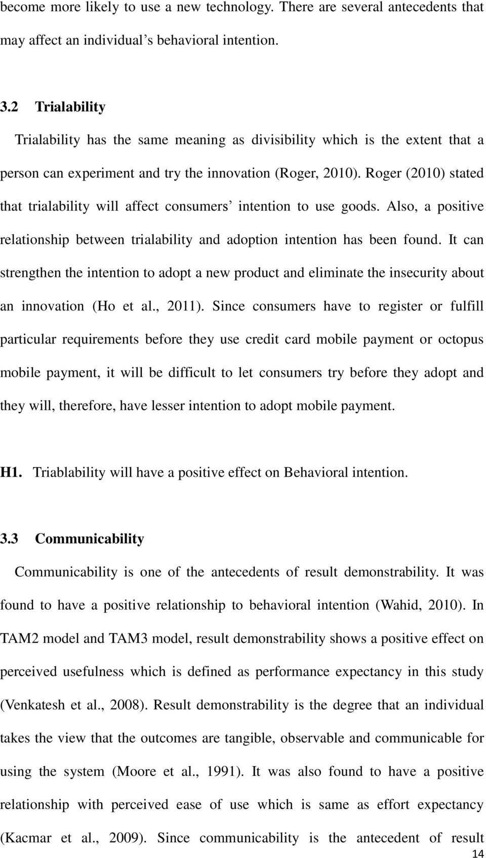 Roger (2010) stated that trialability will affect consumers intention to use goods. Also, a positive relationship between trialability and adoption intention has been found.