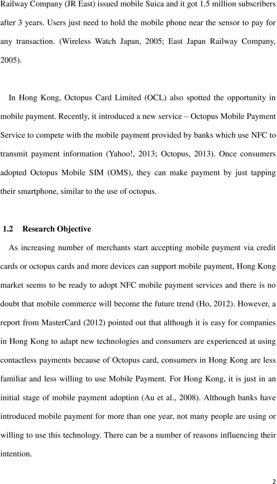Recently, it introduced a new service Octopus Mobile Payment Service to compete with the mobile payment provided by banks which use NFC to transmit payment information (Yahoo!, 2013; Octopus, 2013).