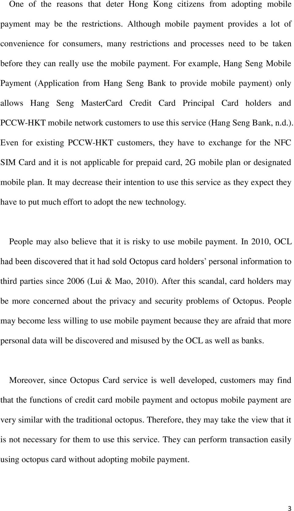 For example, Hang Seng Mobile Payment (Application from Hang Seng Bank to provide mobile payment) only allows Hang Seng MasterCard Credit Card Principal Card holders and PCCW-HKT mobile network