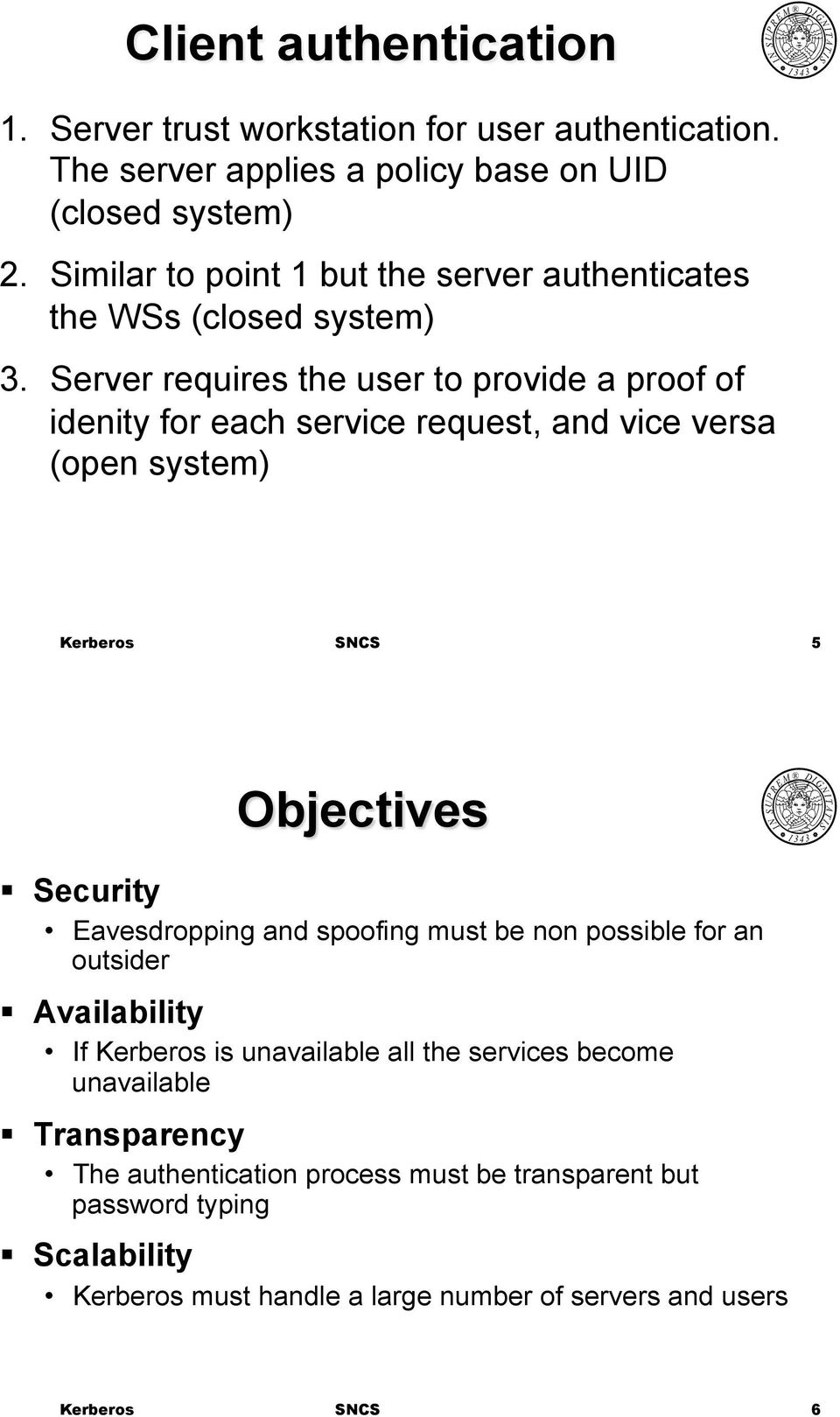 Server requires the user to provide a proof of idenity for each service request, and vice versa (open system) 5 Objectives!