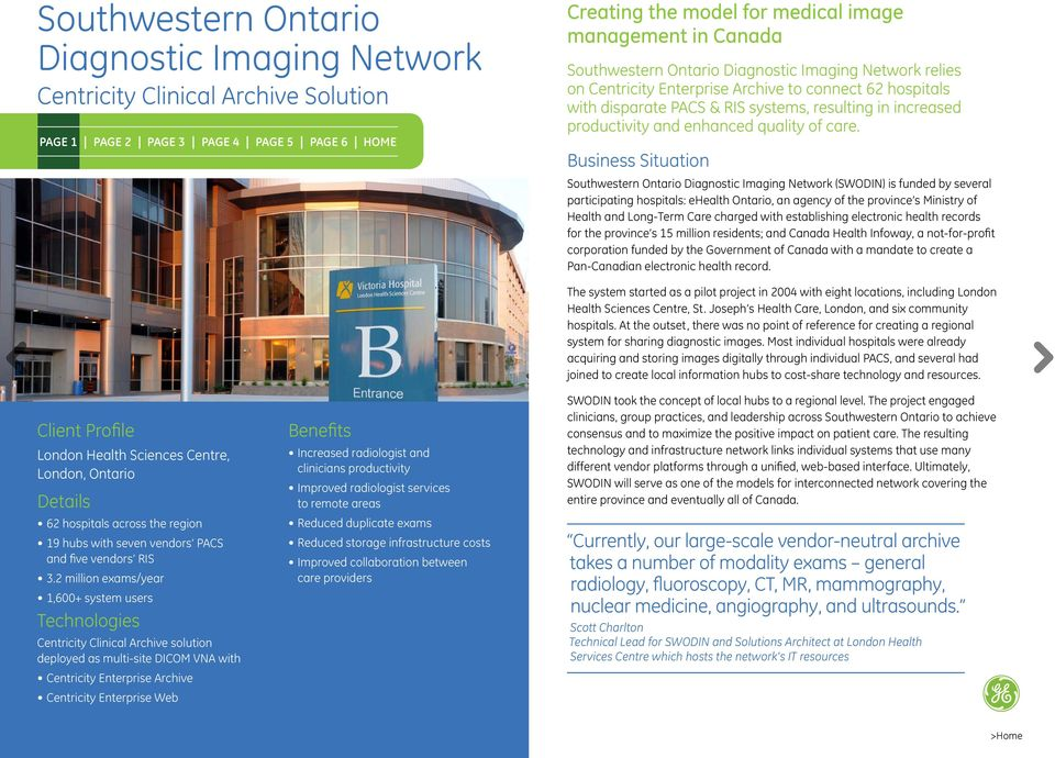 Business Situation Southwestern Ontario (SWODIN) is funded by several participating hospitals: ehealth Ontario, an agency of the province s Ministry of Health and Long-Term Care charged with