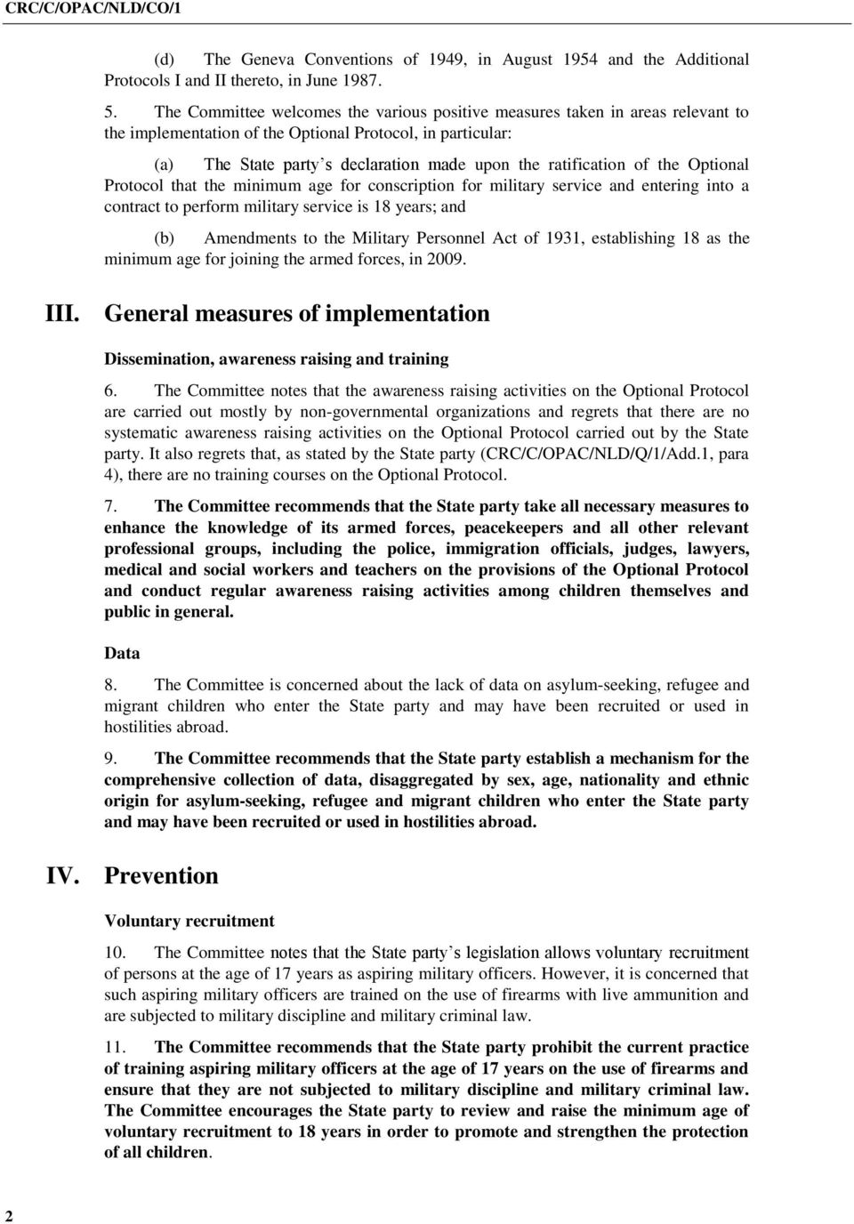 ratification of the Optional Protocol that the minimum age for conscription for military service and entering into a contract to perform military service is 18 years; and (b) Amendments to the