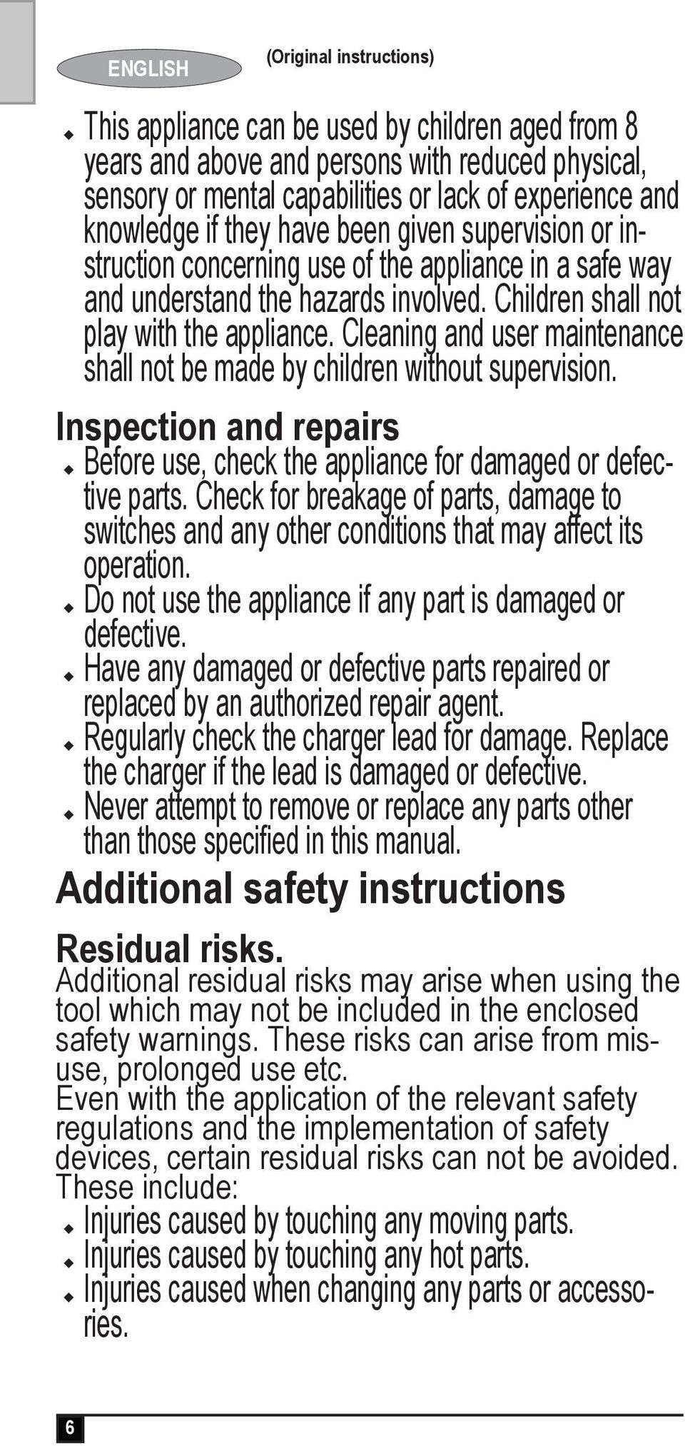 Cleaning and user maintenance shall not be made by children without supervision. Inspection and repairs u Before use, check the appliance for damaged or defective parts.
