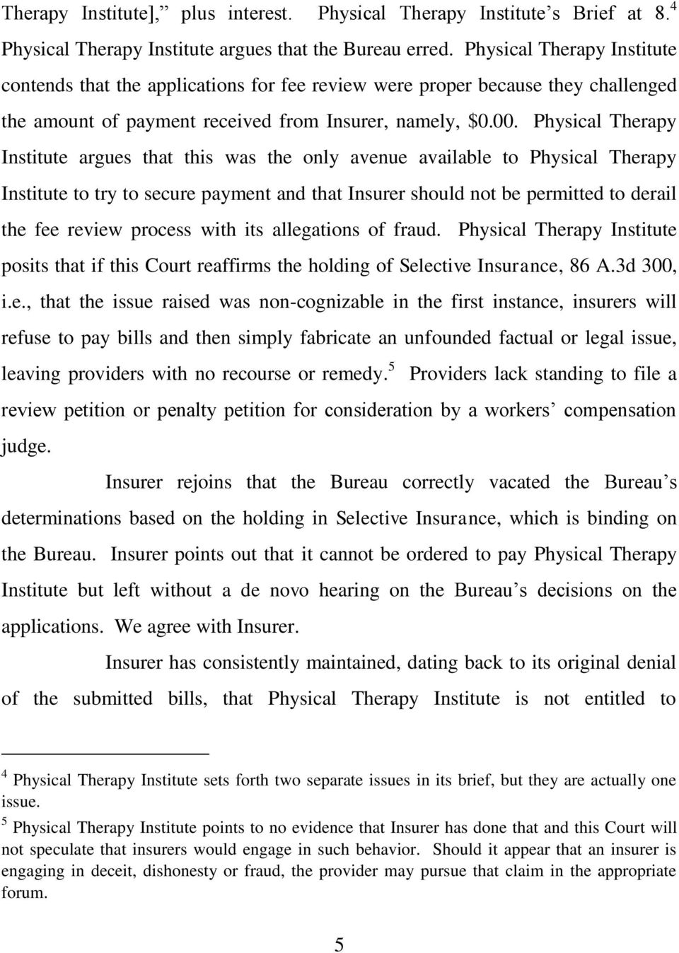 Physical Therapy Institute argues that this was the only avenue available to Physical Therapy Institute to try to secure payment and that Insurer should not be permitted to derail the fee review