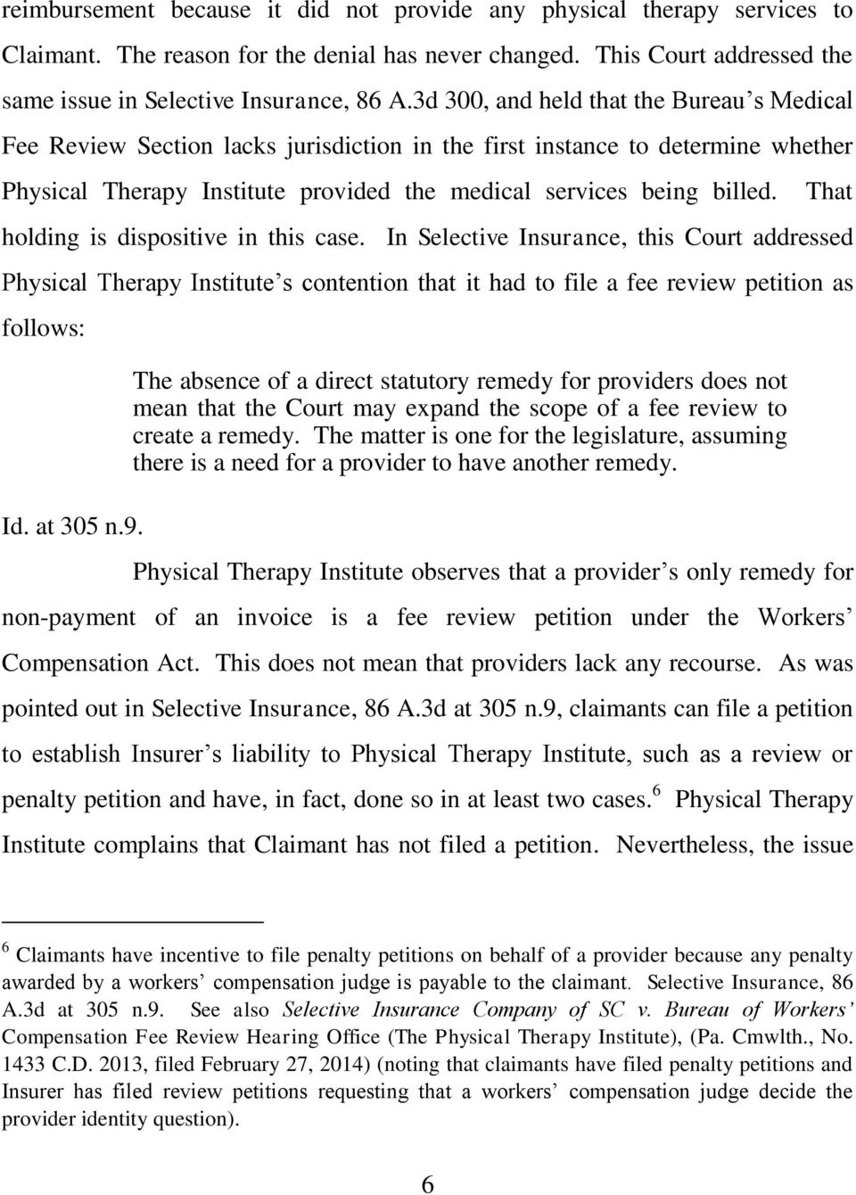 That holding is dispositive in this case. In Selective Insurance, this Court addressed Physical Therapy Institute s contention that it had to file a fee review petition as follows: Id. at 305 n.9.