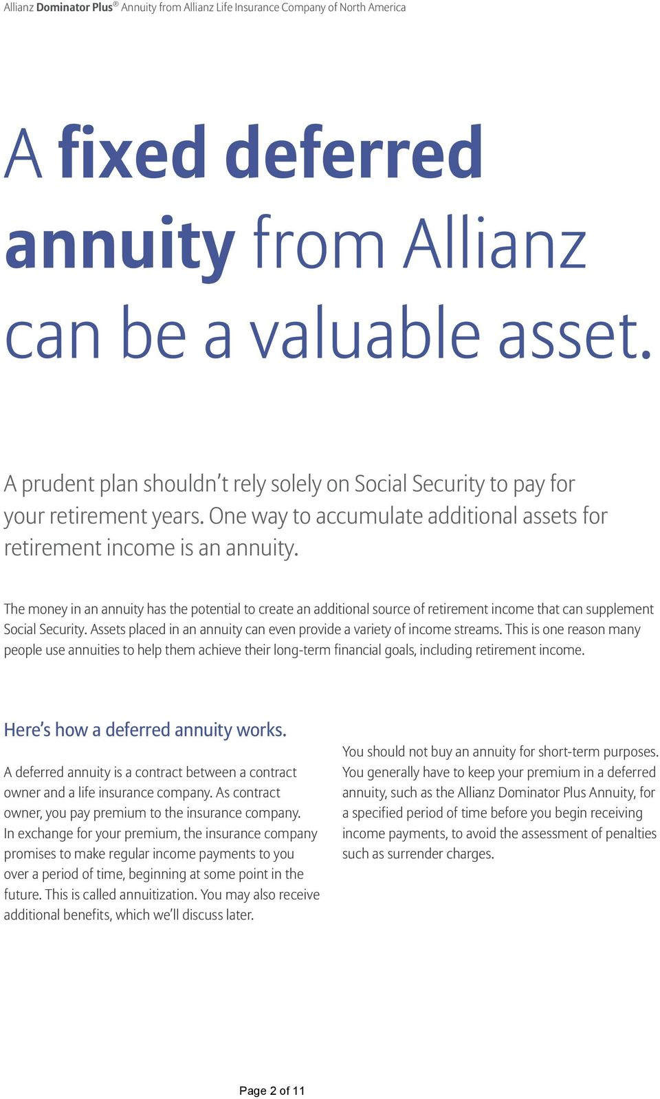 The money in an annuity has the potential to create an additional source of retirement income that can supplement Social Security.