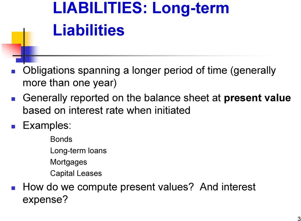 present value based on interest rate when initiated Examples: Bonds Long-term