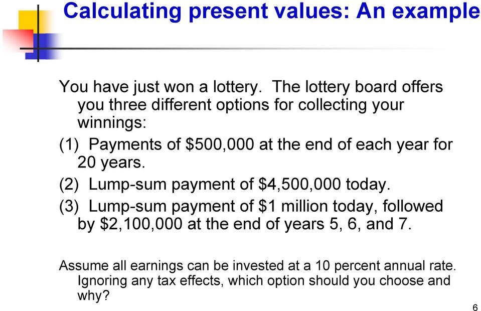 each year for 20 years. (2) Lump-sum payment of $4,500,000 today.