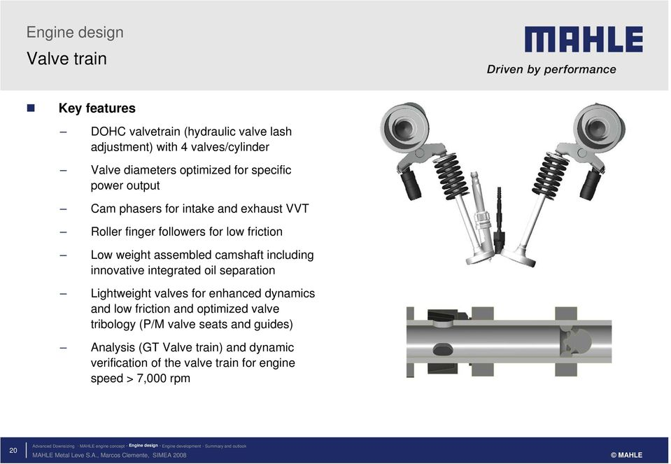 separation Lightweight valves for enhanced dynamics and low friction and optimized valve tribology (P/M valve seats and guides) Analysis (GT Valve train) and