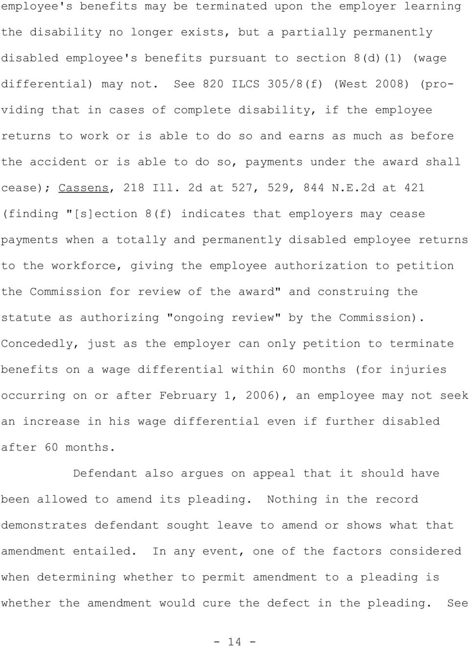 See 820 ILCS 305/8(f) (West 2008) (providing that in cases of complete disability, if the employee returns to work or is able to do so and earns as much as before the accident or is able to do so,