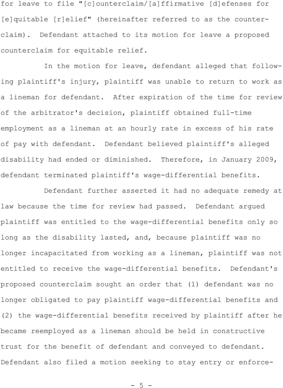 In the motion for leave, defendant alleged that following plaintiff's injury, plaintiff was unable to return to work as a lineman for defendant.