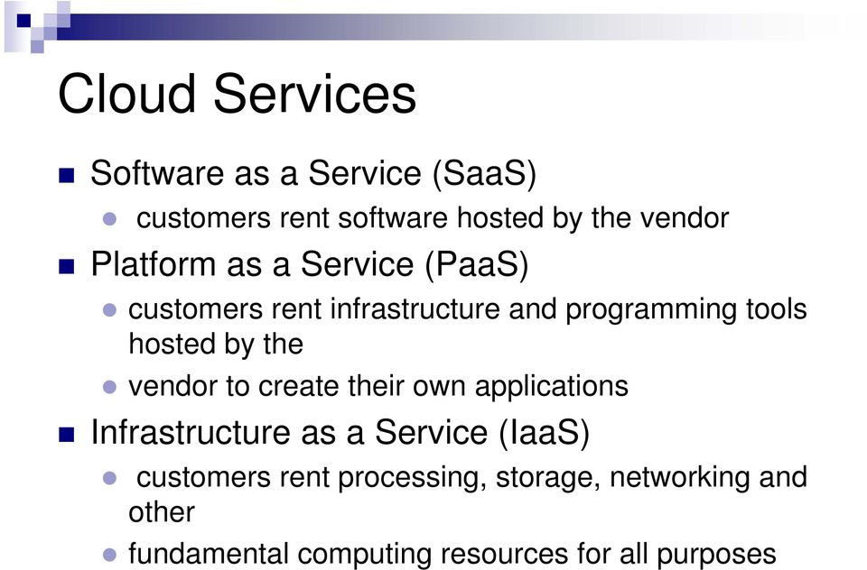 the vendor to create their own applications Infrastructure as a Service (IaaS) customers