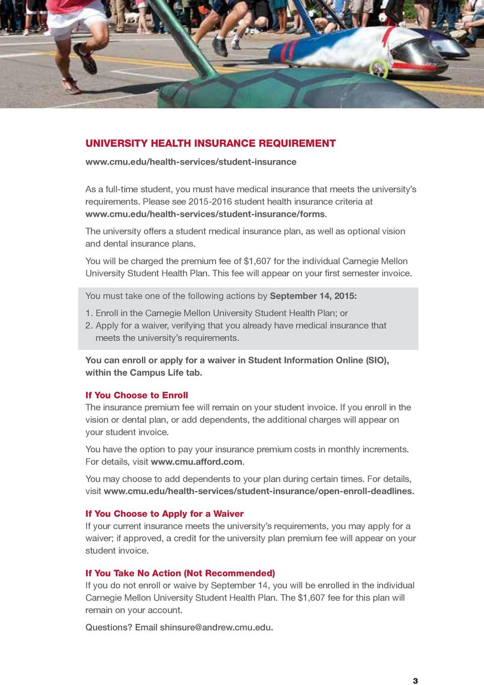 The university offers a student medical insurance plan, as well as optional vision and dental insurance plans.