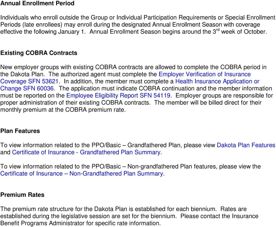 Existing COBRA Contracts New employer groups with existing COBRA contracts are allowed to complete the COBRA period in the Dakota Plan.