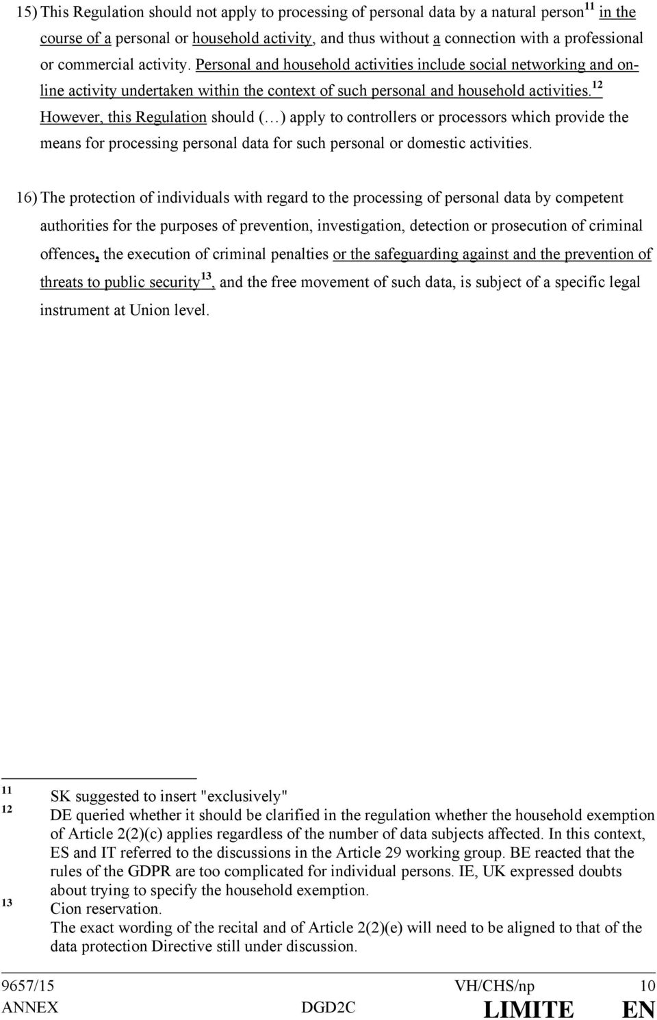 12 However, this Regulation should ( ) apply to controllers or processors which provide the means for processing personal data for such personal or domestic activities.