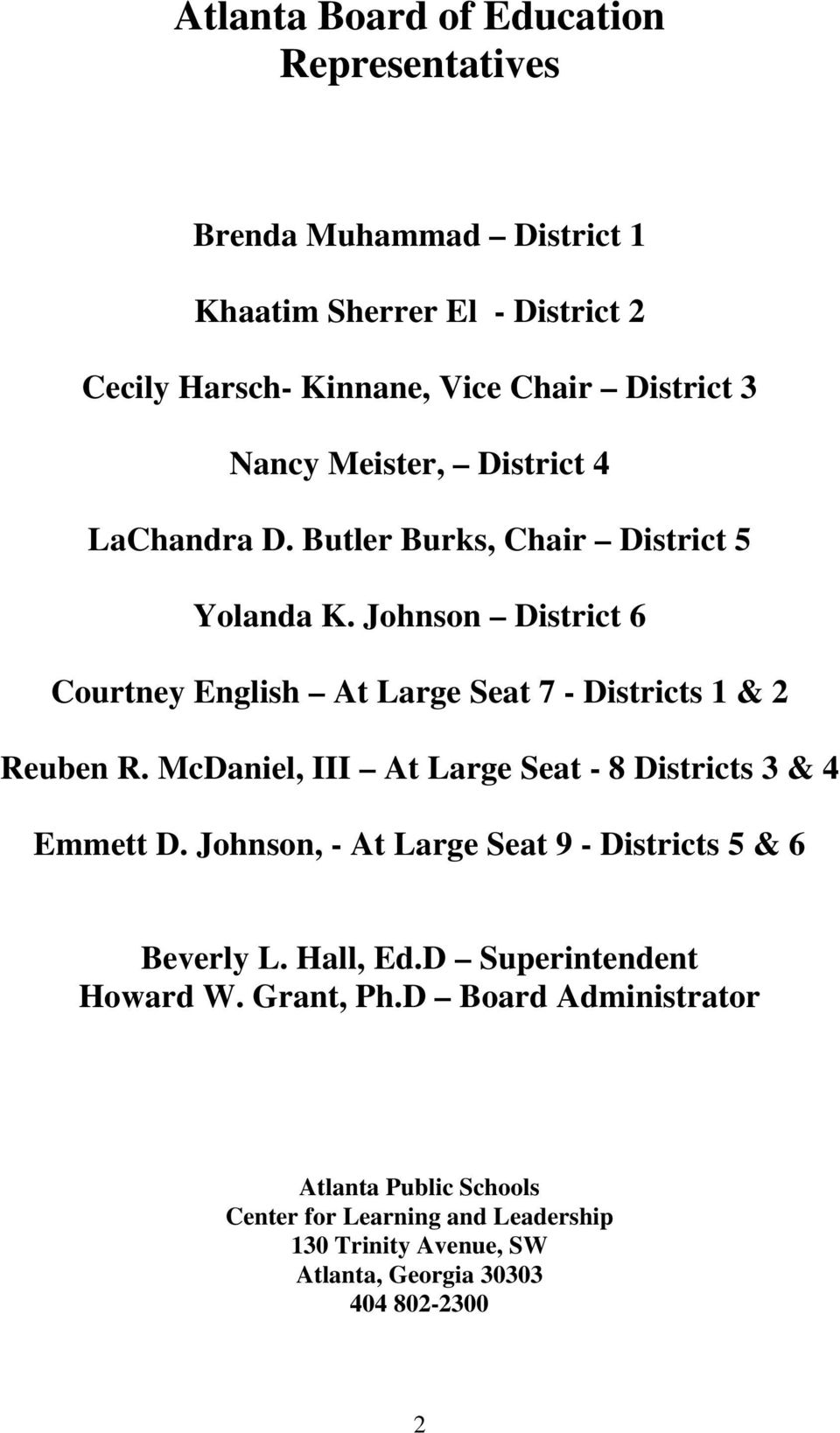 Johnson District 6 Courtney English At Large Seat 7 - Districts 1 & 2 Reuben R. McDaniel, III At Large Seat - 8 Districts 3 & 4 Emmett D.