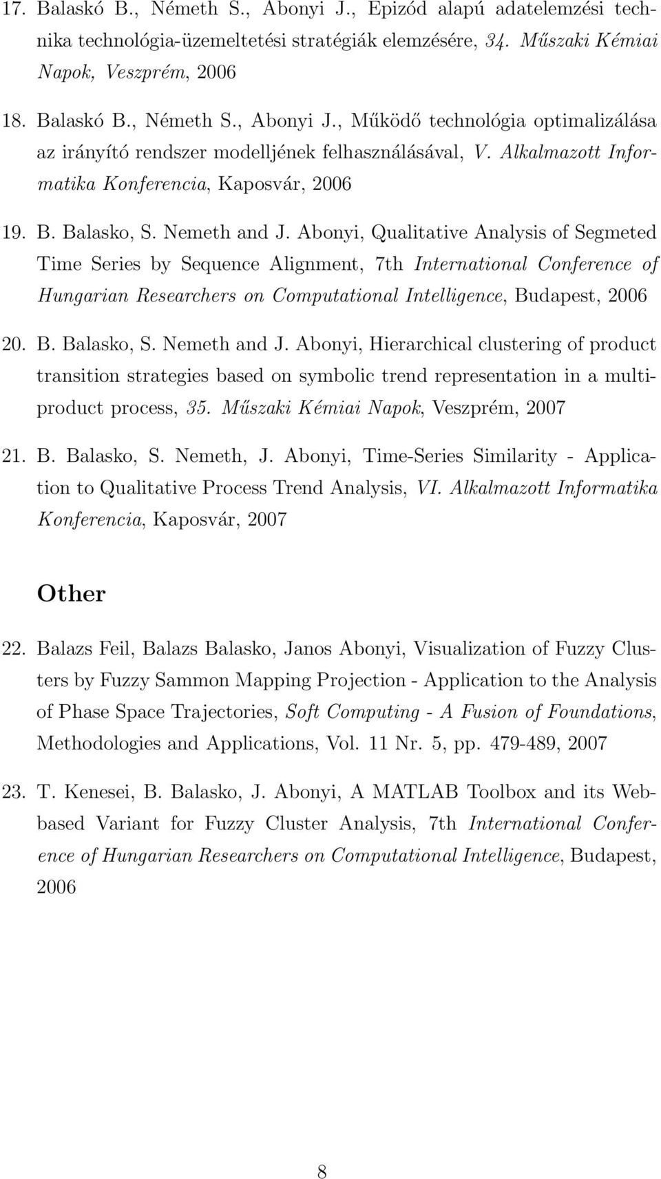 Abonyi, Qualitative Analysis of Segmeted Time Series by Sequence Alignment, 7th International Conference of Hungarian Researchers on Computational Intelligence, Budapest, 2006 20. B. Balasko, S.