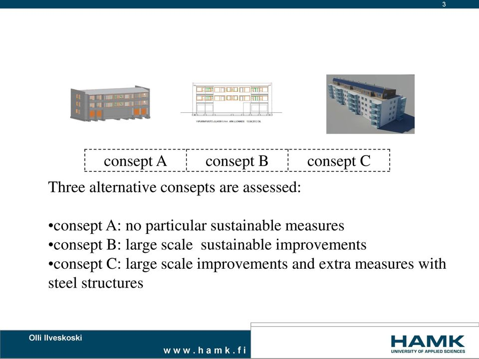consept B: large scale sustainable improvements consept C: